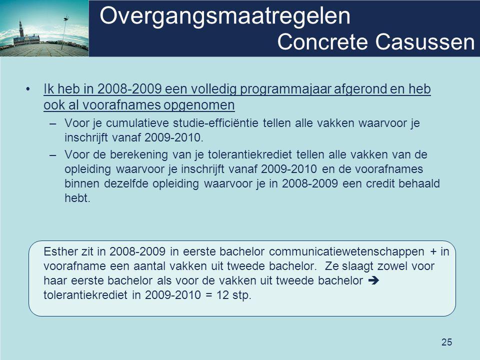 25 Overgangsmaatregelen Ik heb in 2008-2009 een volledig programmajaar afgerond en heb ook al voorafnames opgenomen –Voor je cumulatieve studie-effici