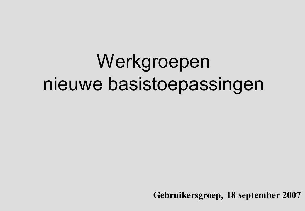 Werkgroepen nieuwe basistoepassingen Gebruikersgroep, 18 september 2007