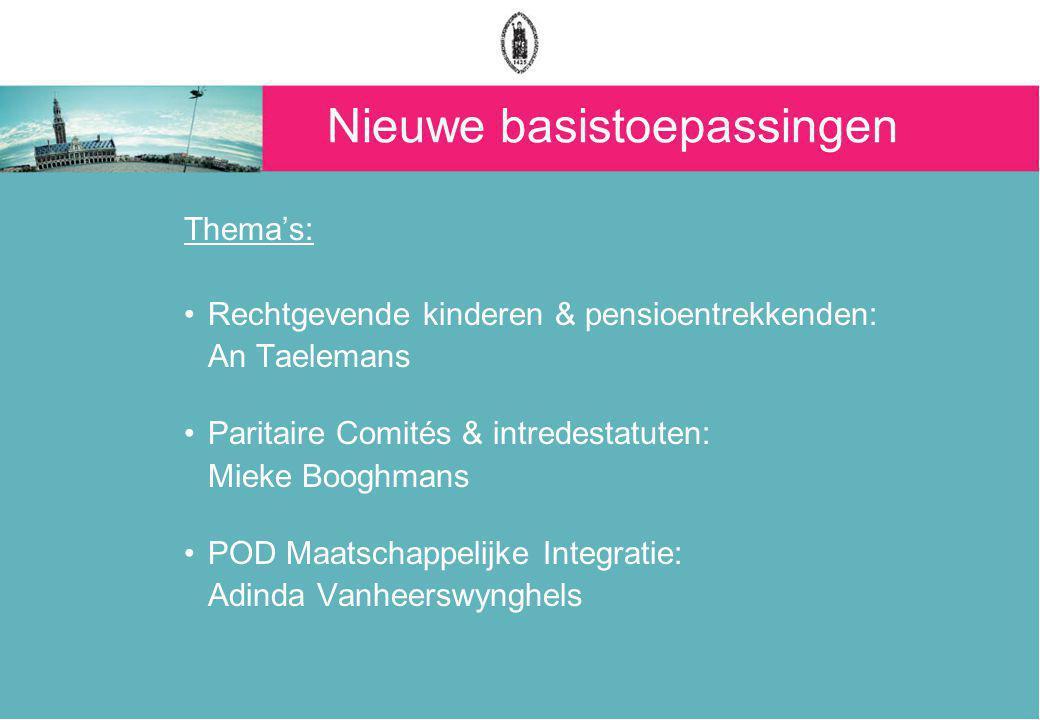 Nieuwe basistoepassingen Thema's: Rechtgevende kinderen & pensioentrekkenden: An Taelemans Paritaire Comités & intredestatuten: Mieke Booghmans POD Maatschappelijke Integratie: Adinda Vanheerswynghels