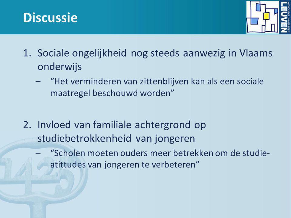 Discussie 1.Sociale ongelijkheid nog steeds aanwezig in Vlaams onderwijs – Het verminderen van zittenblijven kan als een sociale maatregel beschouwd worden 2.Invloed van familiale achtergrond op studiebetrokkenheid van jongeren – Scholen moeten ouders meer betrekken om de studie- atittudes van jongeren te verbeteren