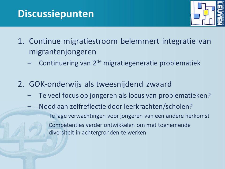 Discussiepunten 1.Continue migratiestroom belemmert integratie van migrantenjongeren –Continuering van 2 de migratiegeneratie problematiek 2.GOK-onder