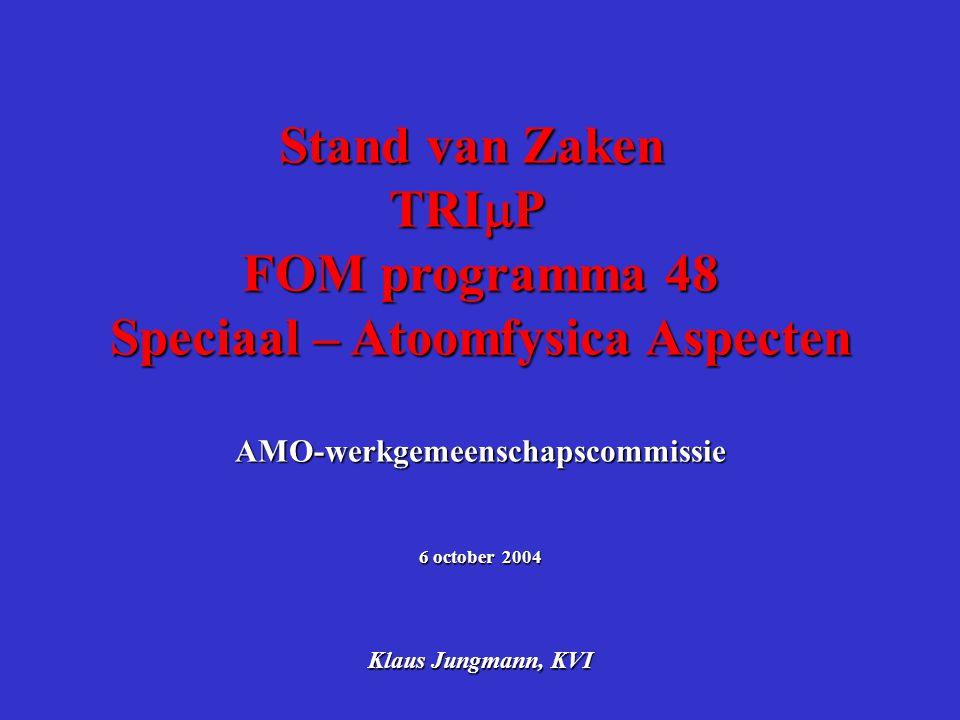 Stand van Zaken TRI  P FOM programma 48 Speciaal – Atoomfysica Aspecten AMO-werkgemeenschapscommissie 6 october 2004 Klaus Jungmann, KVI