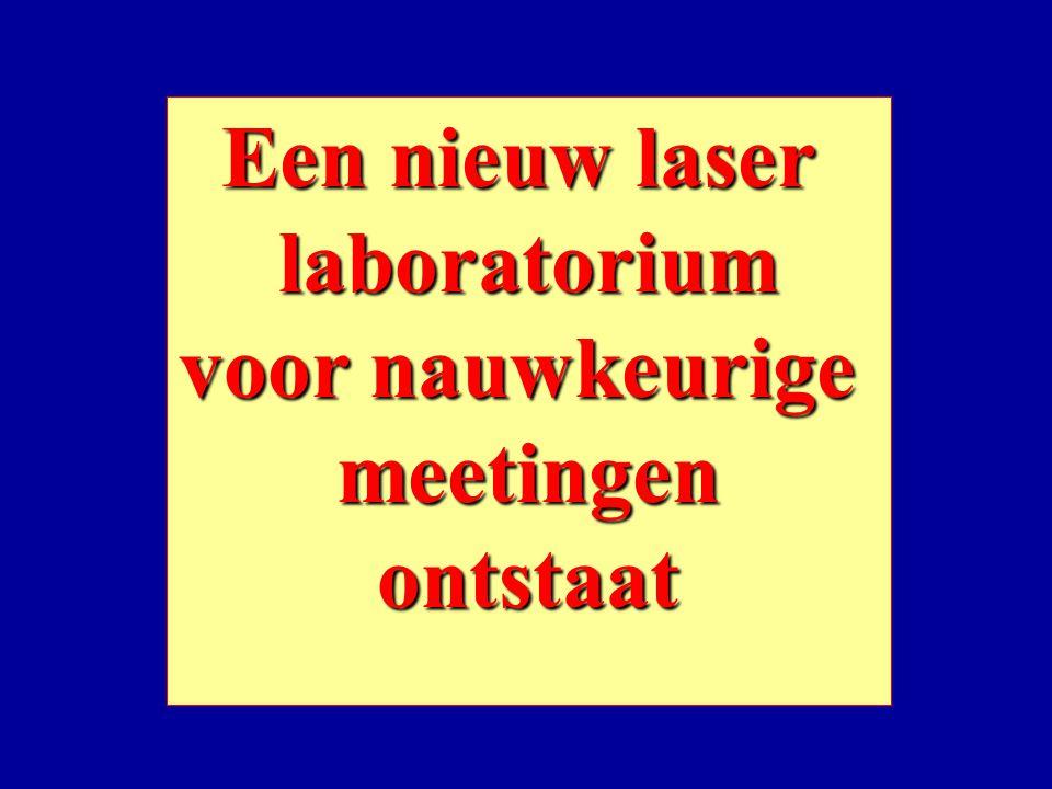 Een nieuw laser laboratorium voor nauwkeurige meetingenontstaat