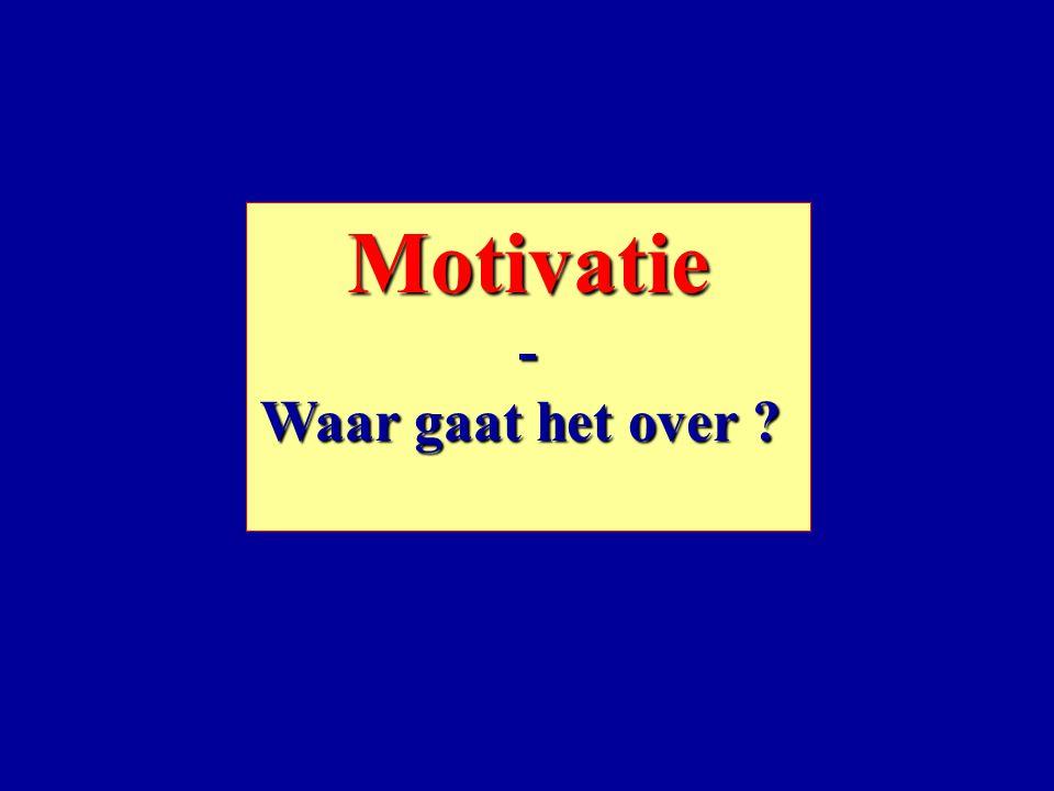 Motivatie- Waar gaat het over ?