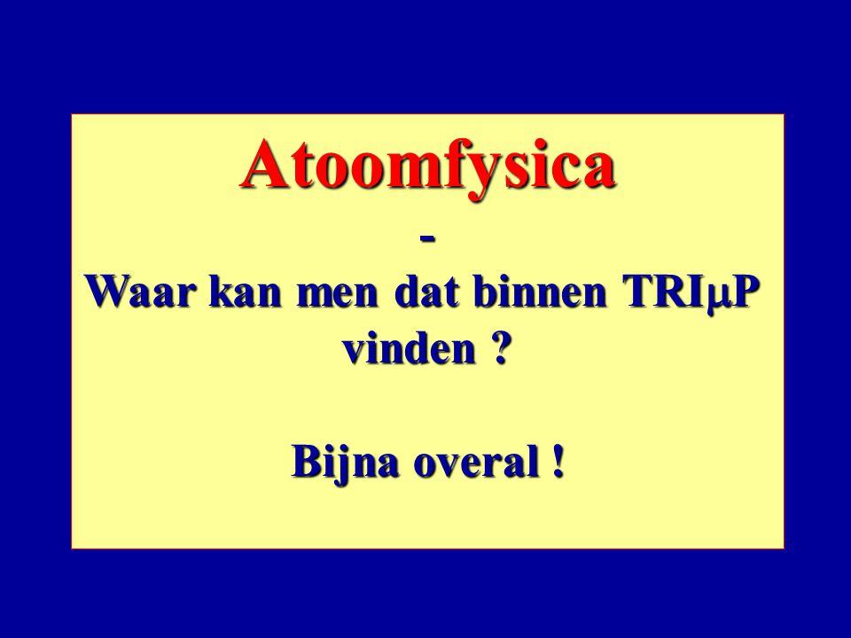 Atoomfysica- Waar kan men dat binnen TRI  P vinden ? Bijna overal !