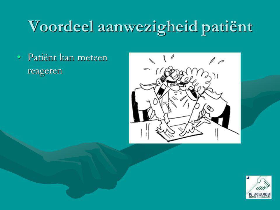 Voordeel aanwezigheid patiënt Patiënt kan meteen reagerenPatiënt kan meteen reageren