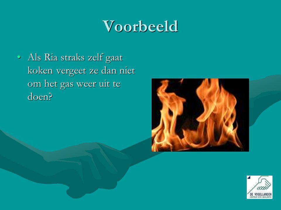 Voorbeeld Als Ria straks zelf gaat koken vergeet ze dan niet om het gas weer uit te doen?Als Ria straks zelf gaat koken vergeet ze dan niet om het gas weer uit te doen?