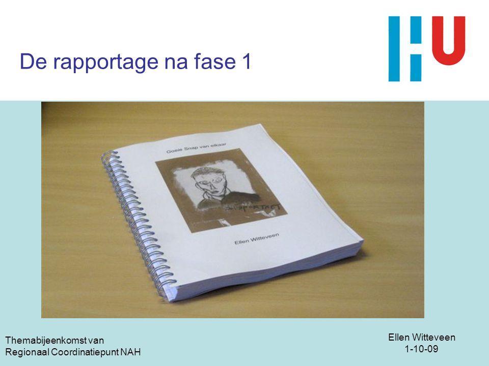 Ellen Witteveen 1-10-09 Themabijeenkomst van Regionaal Coordinatiepunt NAH De rapportage na fase 1
