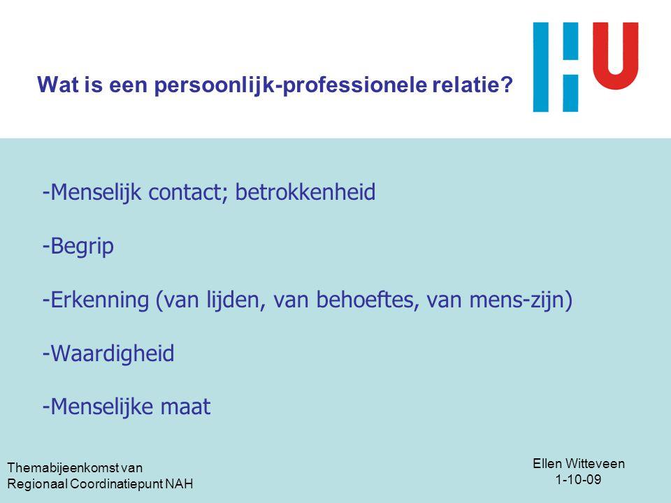Ellen Witteveen 1-10-09 Themabijeenkomst van Regionaal Coordinatiepunt NAH Wat is een persoonlijk-professionele relatie? -Menselijk contact; betrokken