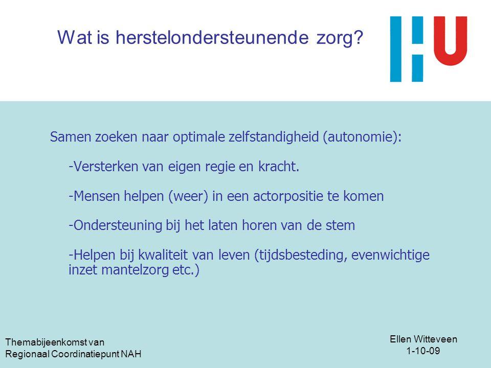Ellen Witteveen 1-10-09 Themabijeenkomst van Regionaal Coordinatiepunt NAH Wat is herstelondersteunende zorg? Samen zoeken naar optimale zelfstandighe