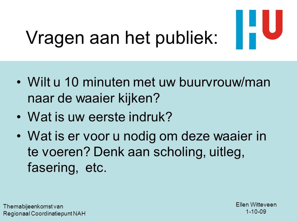 Ellen Witteveen 1-10-09 Themabijeenkomst van Regionaal Coordinatiepunt NAH Vragen aan het publiek: Wilt u 10 minuten met uw buurvrouw/man naar de waai