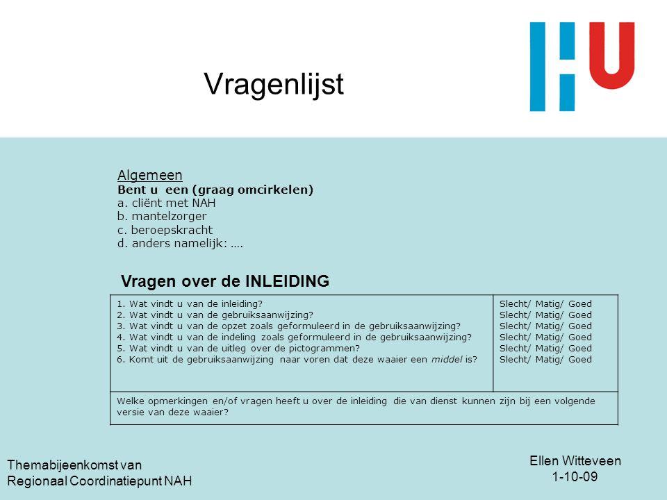 Ellen Witteveen 1-10-09 Themabijeenkomst van Regionaal Coordinatiepunt NAH Vragenlijst Algemeen Bent u een (graag omcirkelen) a. cliënt met NAH b. man