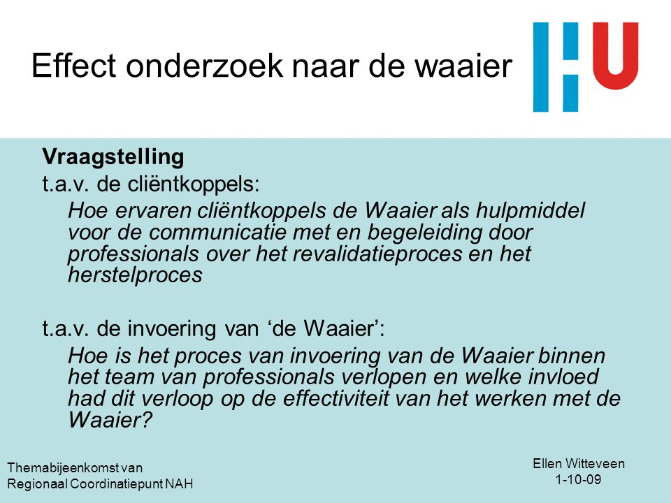 Ellen Witteveen 1-10-09 Themabijeenkomst van Regionaal Coordinatiepunt NAH Effect onderzoek naar de waaier Vraagstelling t.a.v. de cliëntkoppels: Hoe