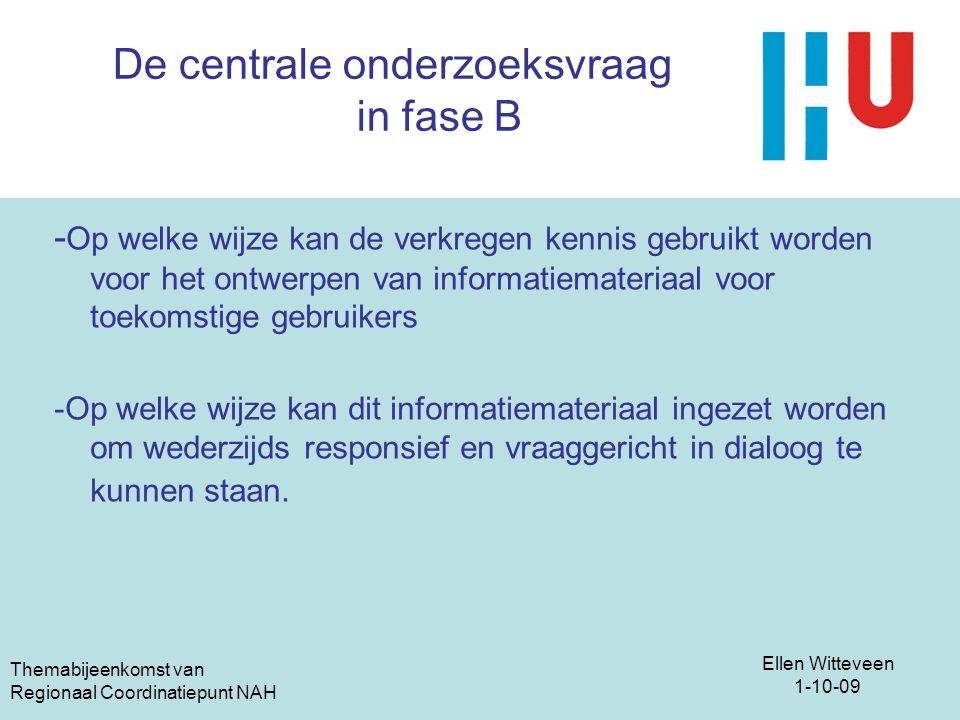 Ellen Witteveen 1-10-09 Themabijeenkomst van Regionaal Coordinatiepunt NAH De centrale onderzoeksvraag in fase B - Op welke wijze kan de verkregen ken