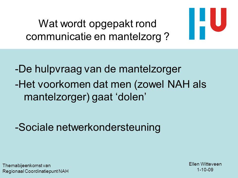 Ellen Witteveen 1-10-09 Themabijeenkomst van Regionaal Coordinatiepunt NAH Wat wordt opgepakt rond communicatie en mantelzorg ? -De hulpvraag van de m