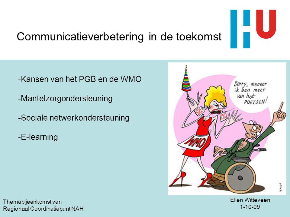 Ellen Witteveen 1-10-09 Themabijeenkomst van Regionaal Coordinatiepunt NAH Communicatieverbetering in de toekomst -Kansen van het PGB en de WMO -Mante