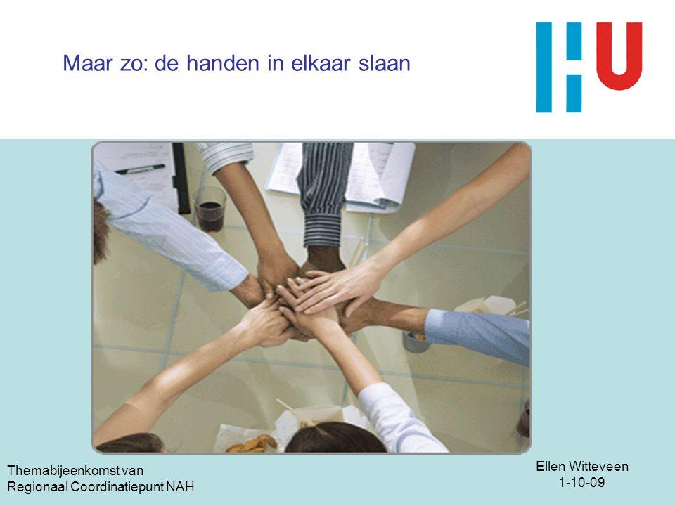 Ellen Witteveen 1-10-09 Themabijeenkomst van Regionaal Coordinatiepunt NAH Maar zo: de handen in elkaar slaan