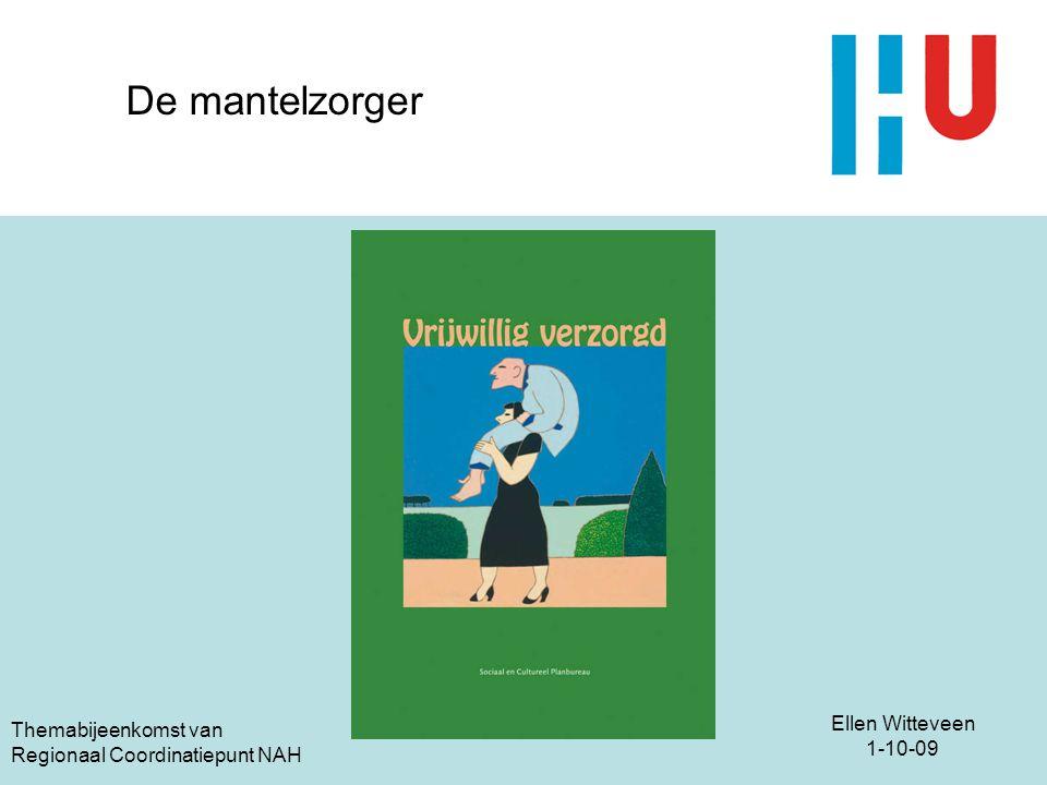 Ellen Witteveen 1-10-09 Themabijeenkomst van Regionaal Coordinatiepunt NAH De mantelzorger