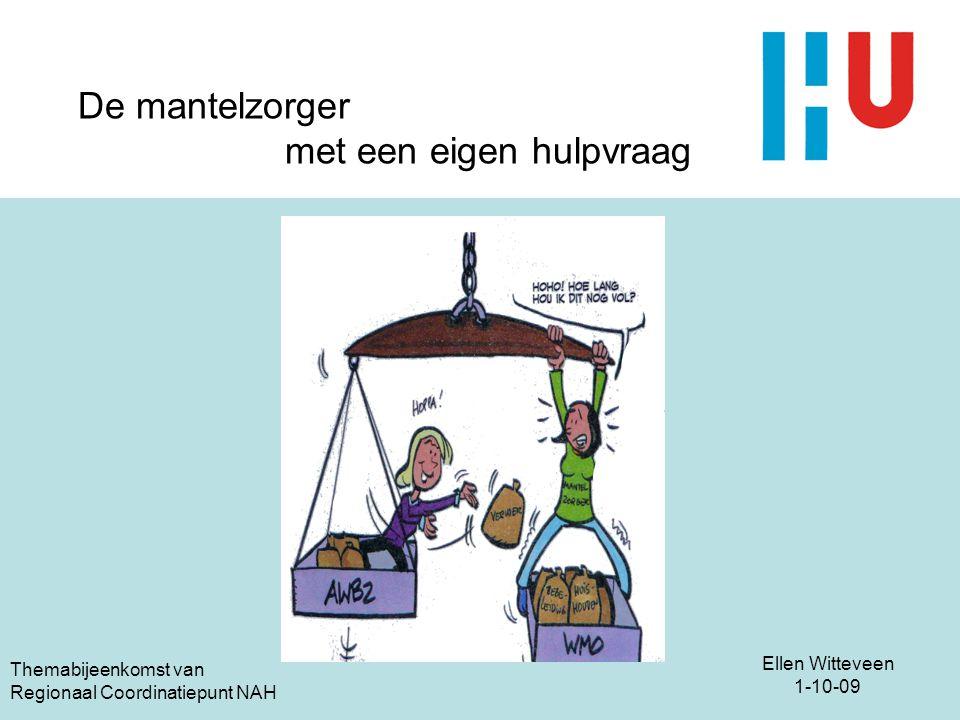 Ellen Witteveen 1-10-09 Themabijeenkomst van Regionaal Coordinatiepunt NAH De mantelzorger met een eigen hulpvraag