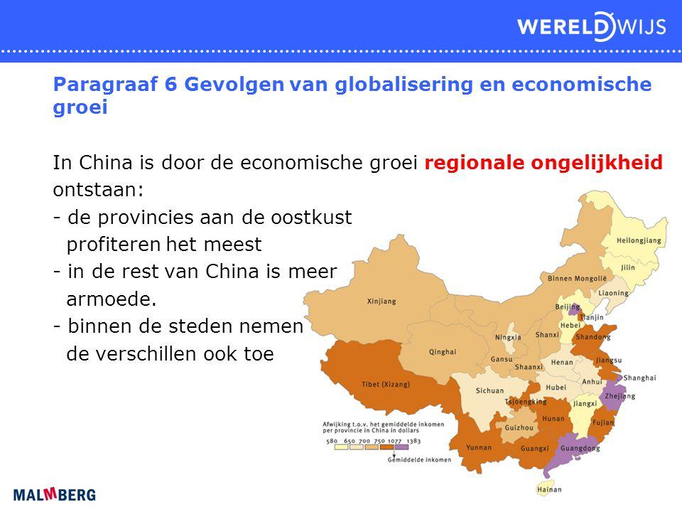 Paragraaf 6 Gevolgen van globalisering en economische groei In China is door de economische groei regionale ongelijkheid ontstaan: - de provincies aan