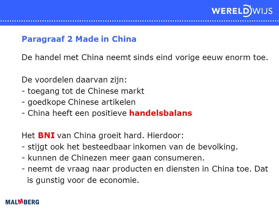 Paragraaf 2 Made in China De handel met China neemt sinds eind vorige eeuw enorm toe. De voordelen daarvan zijn: - toegang tot de Chinese markt - goed