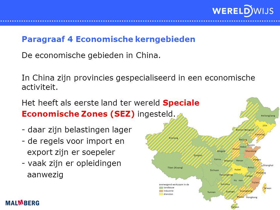 Paragraaf 4 Economische kerngebieden De economische gebieden in China. In China zijn provincies gespecialiseerd in een economische activiteit. Het hee