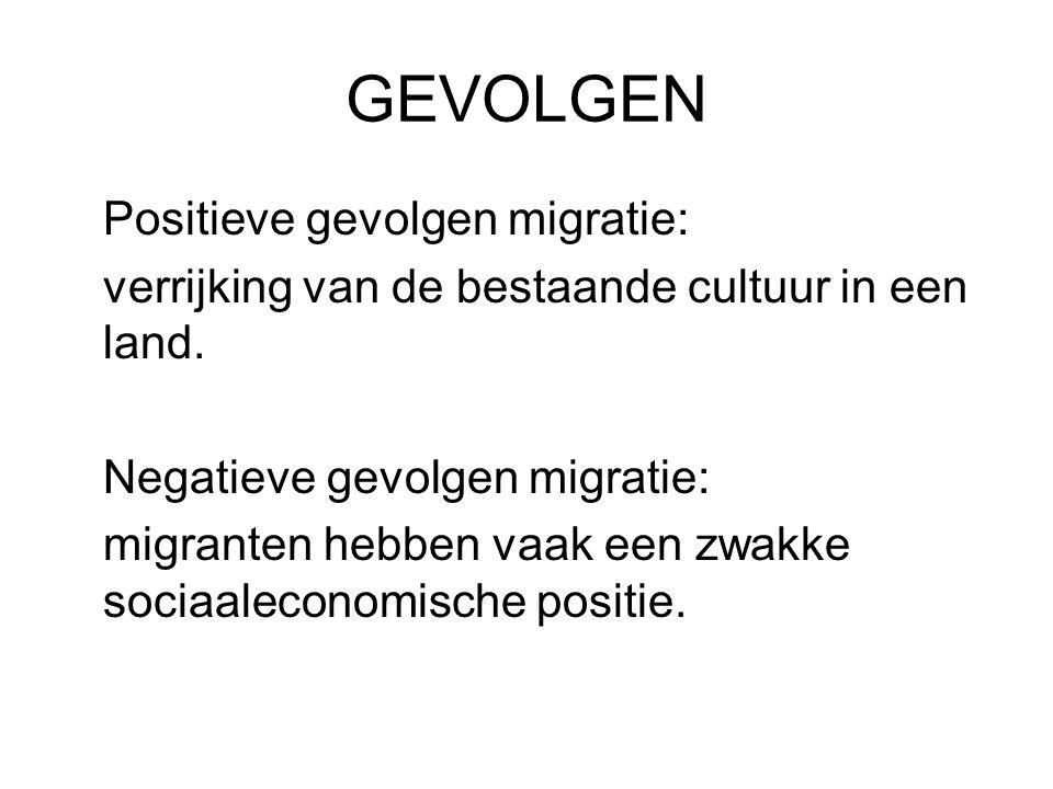 GEVOLGEN Positieve gevolgen migratie: verrijking van de bestaande cultuur in een land. Negatieve gevolgen migratie: migranten hebben vaak een zwakke s