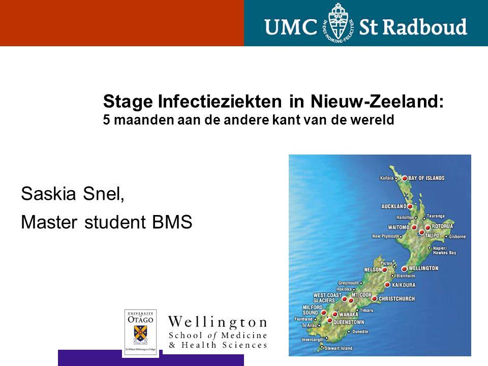 Stage Infectieziekten in Nieuw-Zeeland: 5 maanden aan de andere kant van de wereld Saskia Snel, Master student BMS