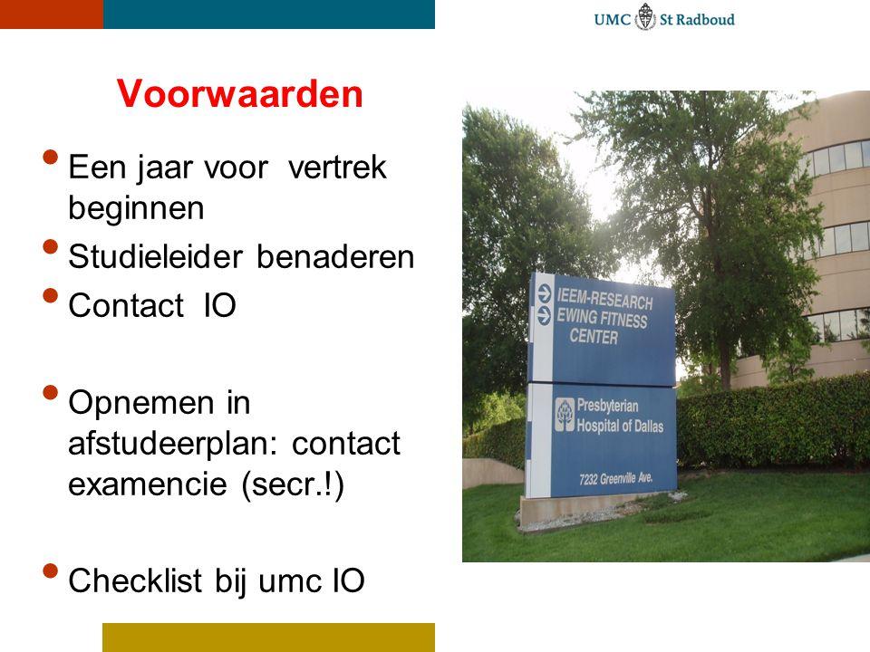 Voorwaarden Een jaar voor vertrek beginnen Studieleider benaderen Contact IO Opnemen in afstudeerplan: contact examencie (secr.!) Checklist bij umc IO