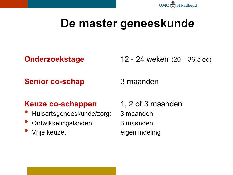 De master geneeskunde Onderzoekstage12 - 24 weken (20 – 36,5 ec) Senior co-schap3 maanden Keuze co-schappen1, 2 of 3 maanden Huisartsgeneeskunde/zorg: