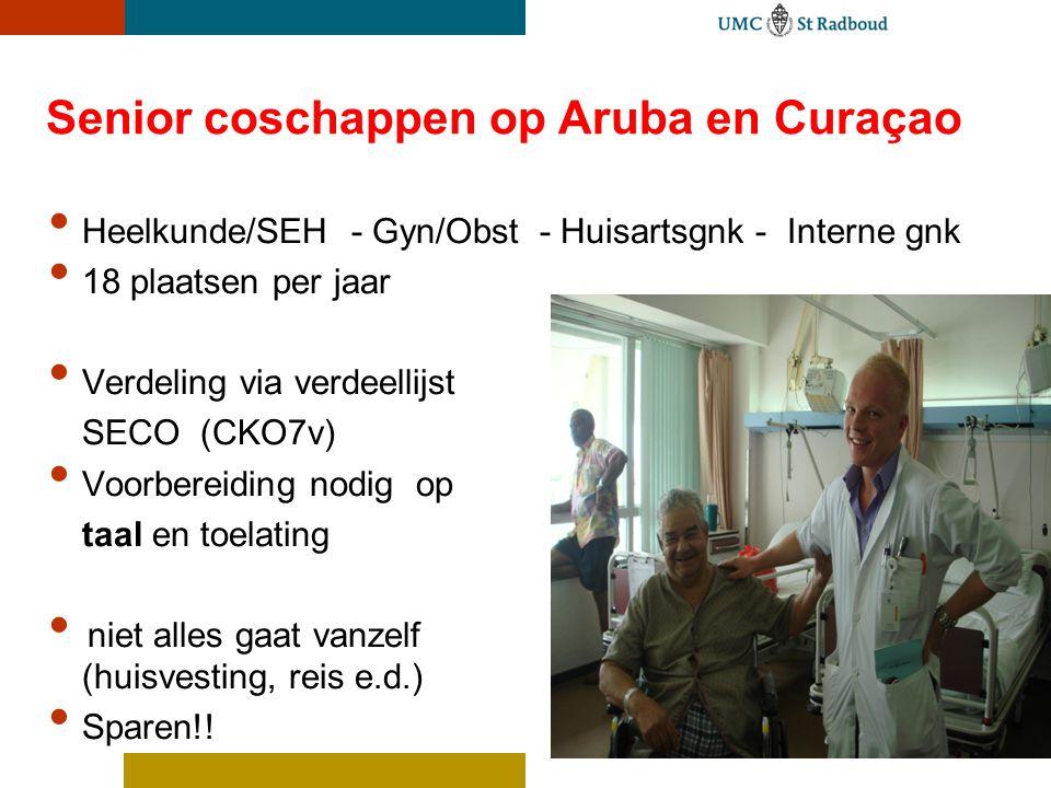 Senior coschappen op Aruba en Curaçao Heelkunde/SEH - Gyn/Obst - Huisartsgnk - Interne gnk 18 plaatsen per jaar Verdeling via verdeellijst SECO (CKO7v
