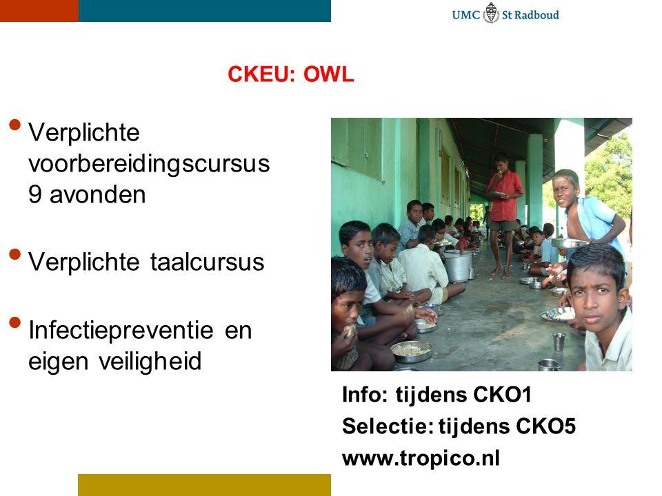 CKEU: OWL Verplichte voorbereidingscursus 9 avonden Verplichte taalcursus Infectiepreventie en eigen veiligheid Info: tijdens CKO1 Selectie: tijdens C