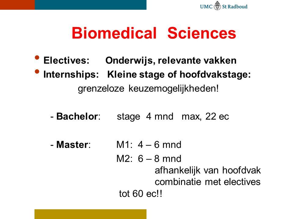Biomedical Sciences Electives: Onderwijs, relevante vakken Internships: Kleine stage of hoofdvakstage: grenzeloze keuzemogelijkheden! - Bachelor: stag