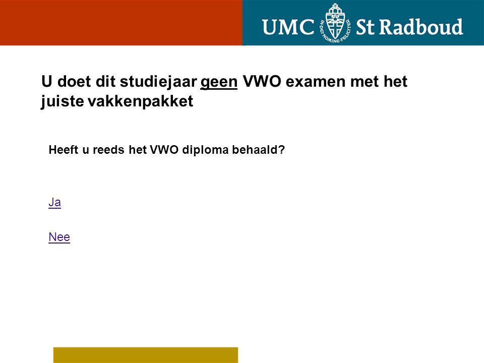 U heeft het VWO diploma reeds behaald Heeft u in 2010, 2011 of 2012 deelgenomen aan de decentrale selectie Geneeskunde in Nijmegen en Heeft u hierbij een voldoende behaald voor het meerkeuze- onderdeel.