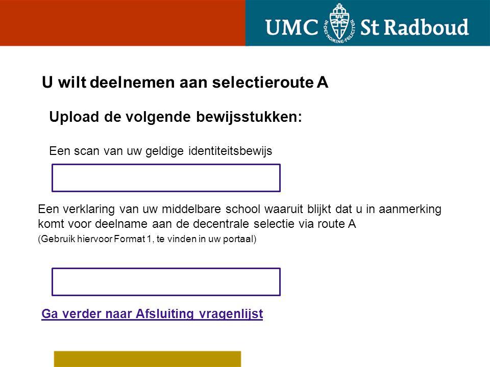 U wilt deelnemen aan selectieroute B Geef aan wat voor u geldt: Ik heb een Nederlands diploma of ga dat dit jaar behalen Ik heb een buitenlands diploma of ga dat dit jaar behalen