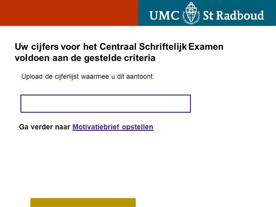 Uw cijfers voor het Centraal Schriftelijk Examen voldoen niet aan de gestelde criteria U kunt niet op grond van dit criterium worden toegelaten tot selectieronde 2.