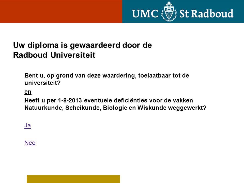 Op grond van de waardering van uw diploma door de Radboud Universiteit bent u niet toelaatbaar tot de universiteit U kunt niet op grond van dit criterium worden toegelaten tot selectieronde 2.