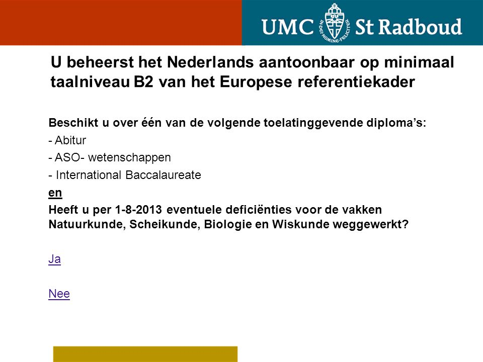 U beheerst het Nederlands niet aantoonbaar op minimaal taalniveau B2 van het Europese referentiekader U kunt niet op grond van dit criterium worden toegelaten tot selectieronde 2.