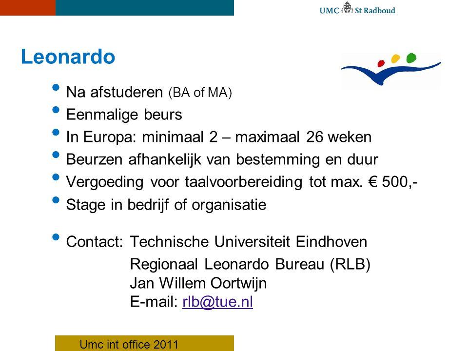 Na afstuderen (BA of MA) Eenmalige beurs In Europa: minimaal 2 – maximaal 26 weken Beurzen afhankelijk van bestemming en duur Vergoeding voor taalvoorbereiding tot max.