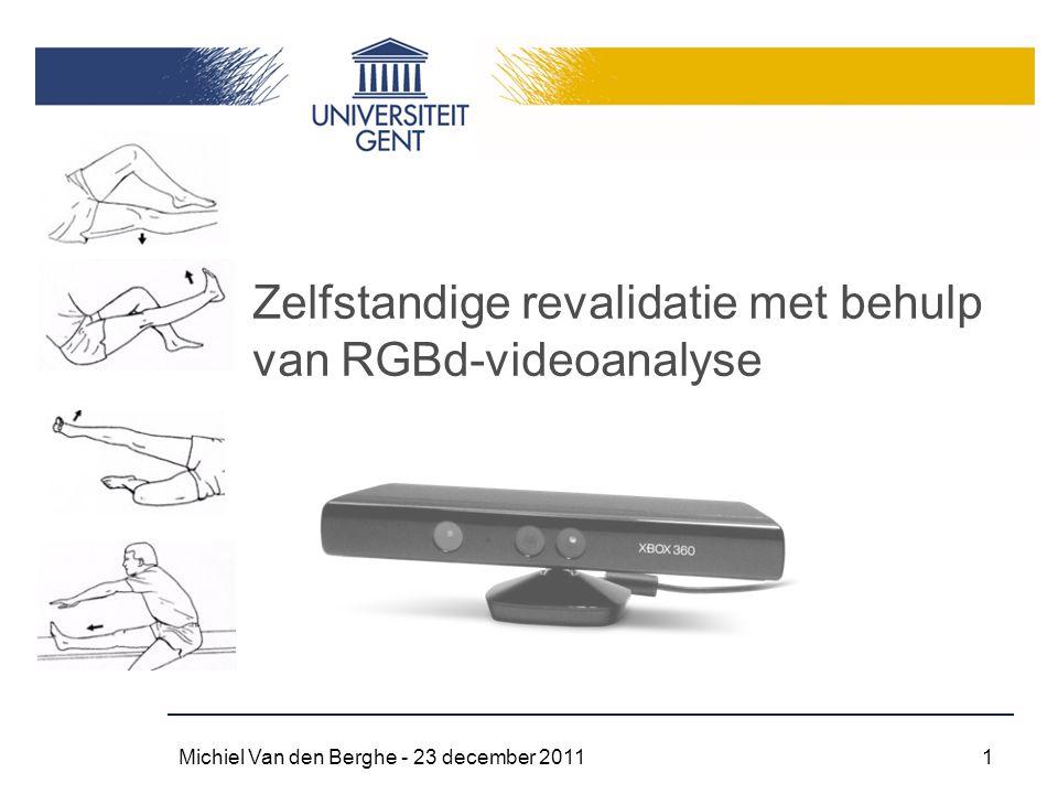 Zelfstandige revalidatie met behulp van RGBd-videoanalyse Michiel Van den Berghe - 23 december 20111