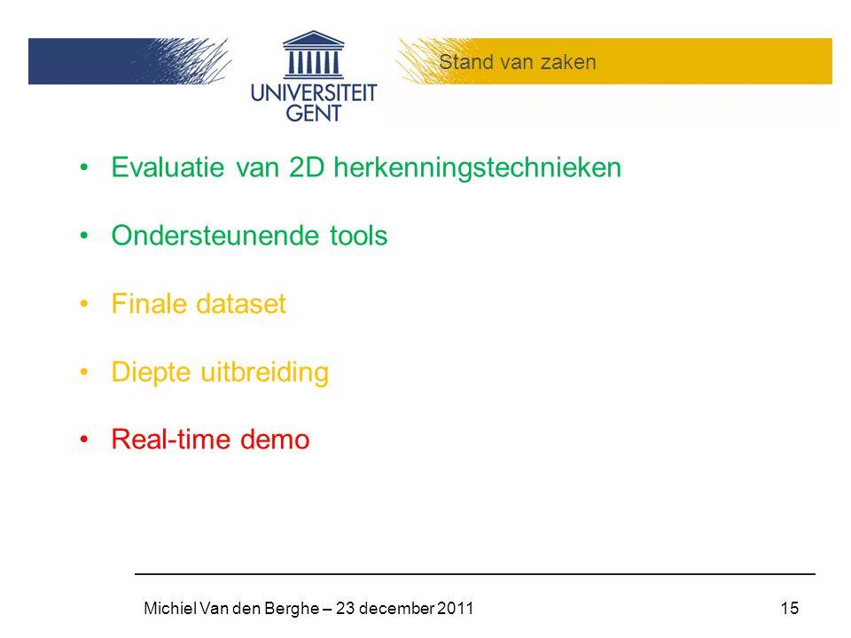 Stand van zaken Michiel Van den Berghe – 23 december 201115 Evaluatie van 2D herkenningstechnieken Ondersteunende tools Finale dataset Diepte uitbreid