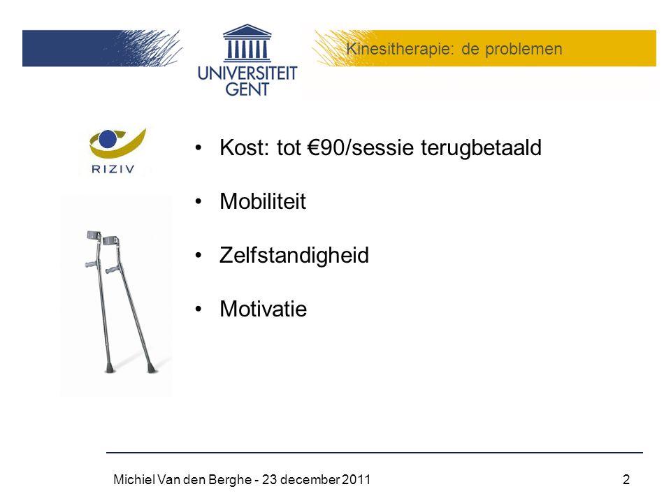 Kinesitherapie: de problemen Michiel Van den Berghe - 23 december 20112 Kost: tot €90/sessie terugbetaald Mobiliteit Zelfstandigheid Motivatie