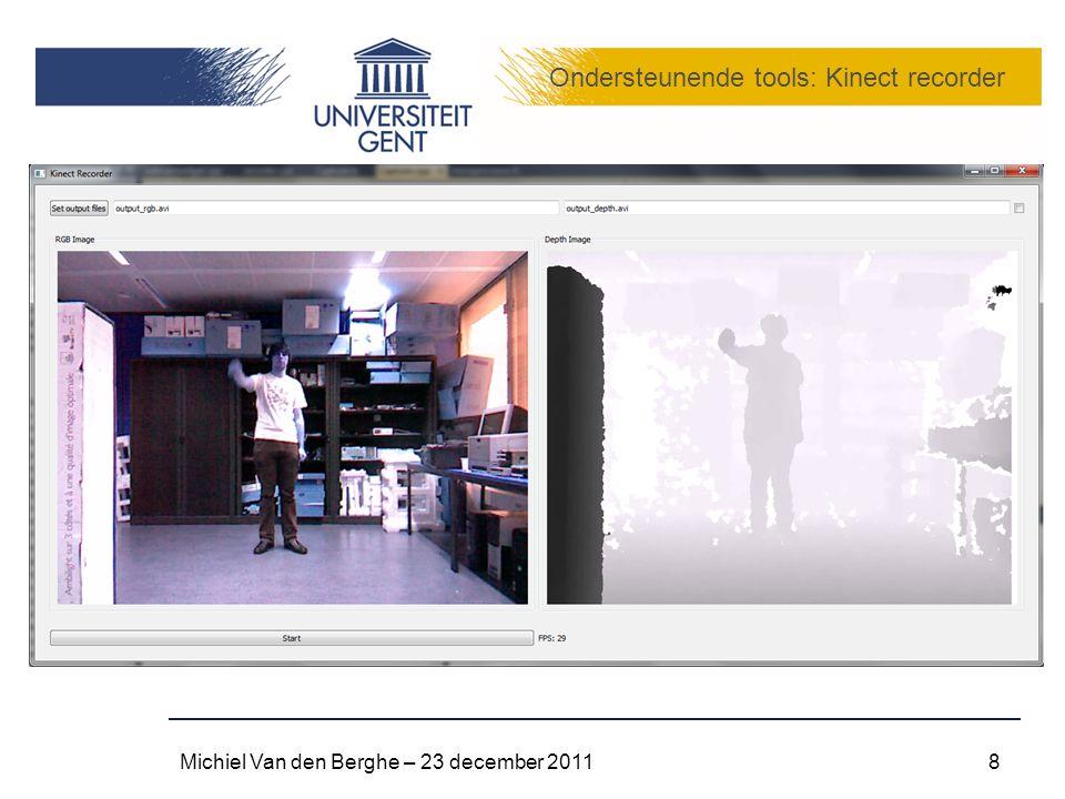 Ondersteunende tools: Kinect recorder Michiel Van den Berghe – 23 december 20118