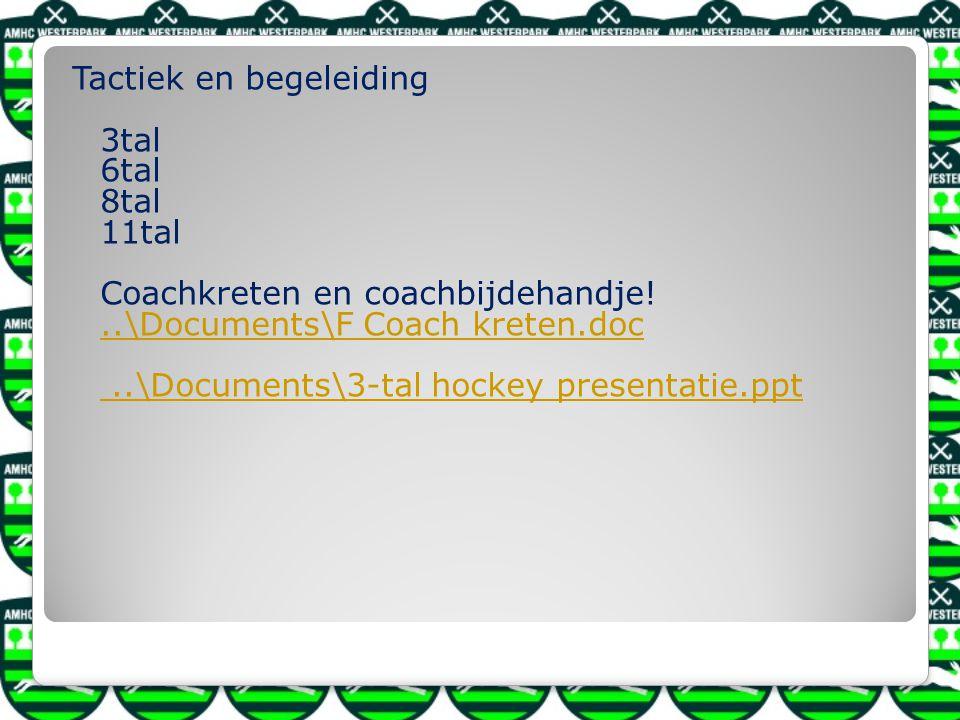 Tactiek en begeleiding 3tal 6tal 8tal 11tal Coachkreten en coachbijdehandje!..\Documents\F Coach kreten.doc..\Documents\3-tal hockey presentatie.ppt..