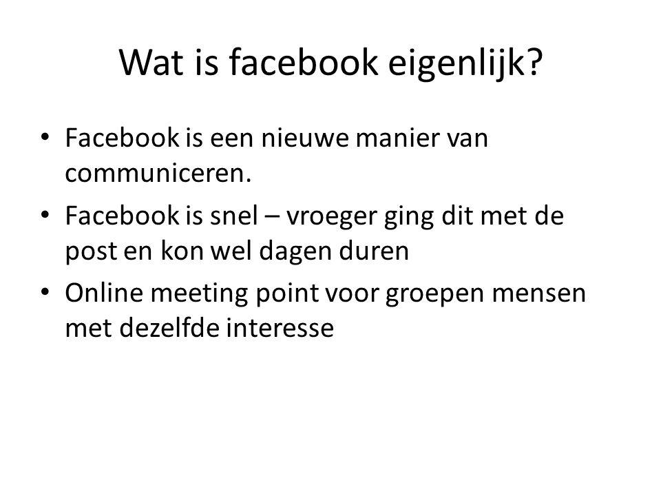 Wat is facebook eigenlijk. Facebook is een nieuwe manier van communiceren.