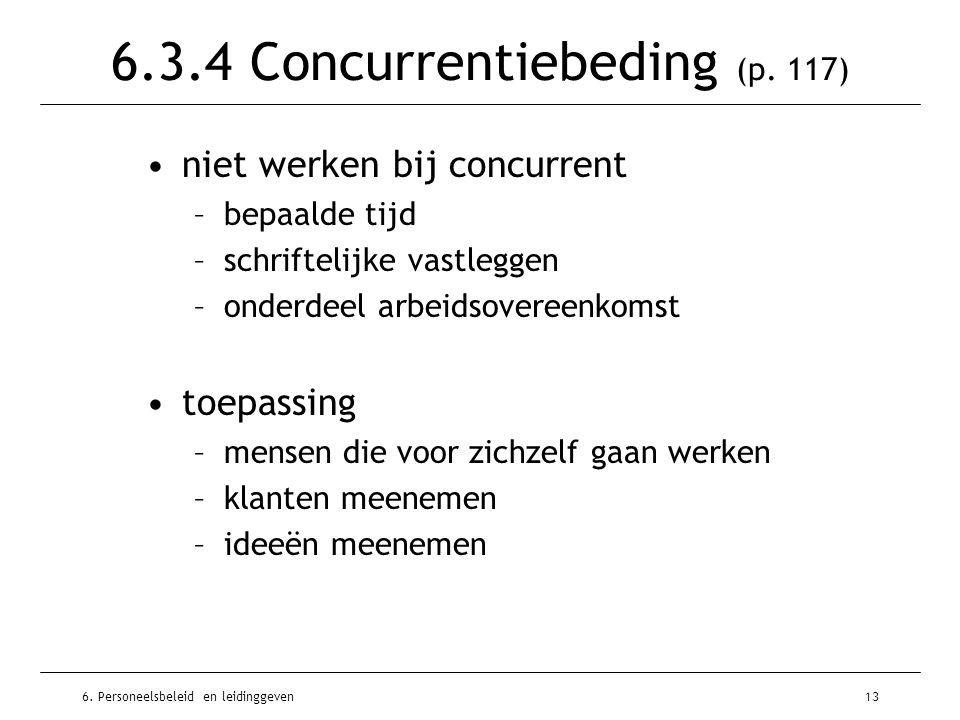 6. Personeelsbeleid en leidinggeven13 6.3.4 Concurrentiebeding (p. 117) niet werken bij concurrent –bepaalde tijd –schriftelijke vastleggen –onderdeel
