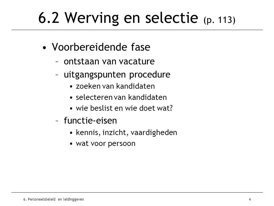6. Personeelsbeleid en leidinggeven4 6.2 Werving en selectie (p. 113) Voorbereidende fase –ontstaan van vacature –uitgangspunten procedure zoeken van