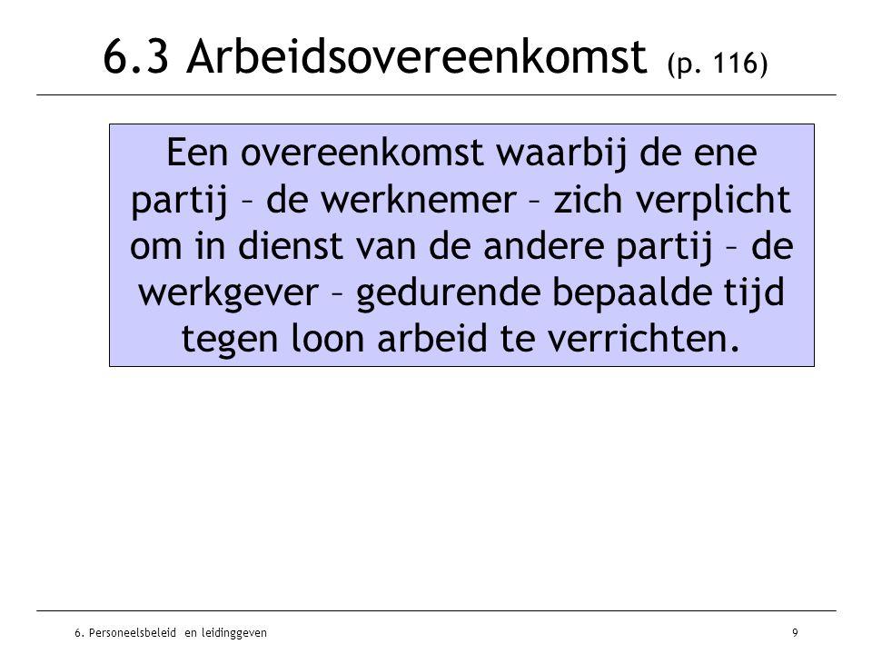 6. Personeelsbeleid en leidinggeven9 6.3 Arbeidsovereenkomst (p. 116) Een overeenkomst waarbij de ene partij – de werknemer – zich verplicht om in die