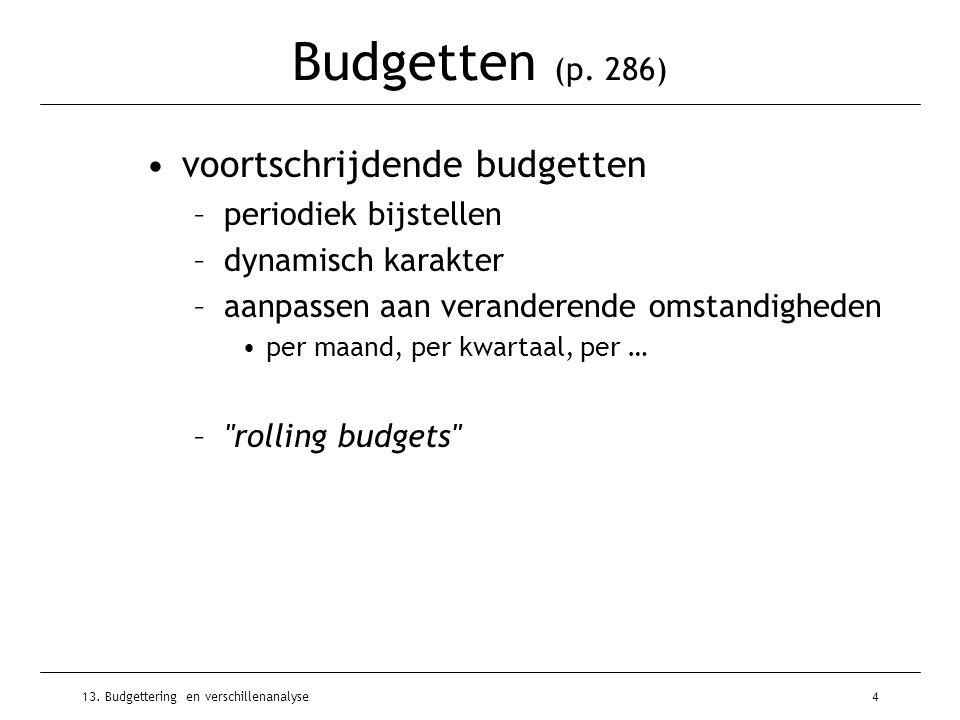 13. Budgettering en verschillenanalyse4 Budgetten (p. 286) voortschrijdende budgetten –periodiek bijstellen –dynamisch karakter –aanpassen aan verande