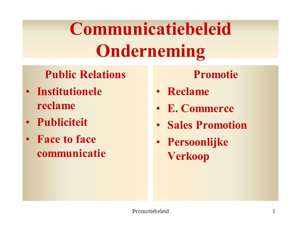 Promotiebeleid1 Communicatiebeleid Onderneming Public Relations Institutionele reclame Publiciteit Face to face communicatie Promotie Reclame E. Comme